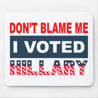 Dont Blame Me I Voted Hillary Mouse Pad