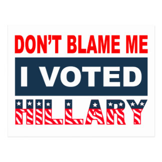 Dont Blame Me I Voted Hillary Postcard