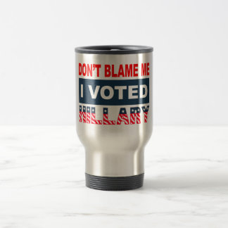 Dont Blame Me I Voted Hillary Travel Mug