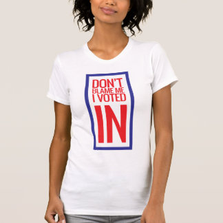 Don't Blame Me I Voted in T-Shirt