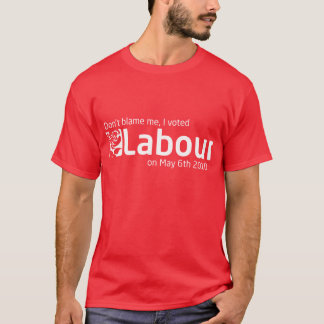Don't blame me, I voted Labour (Red Version) T-Shirt