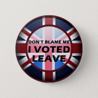 Don't blame me I voted Leave badge