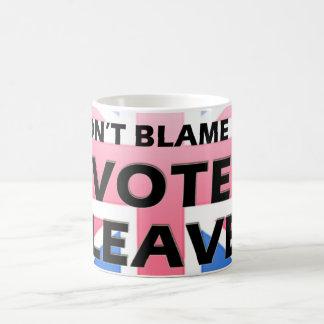 Don't blame me I voted Leave mug