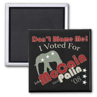 Dont Blame Me (I voted McCain Palin) Magnets
