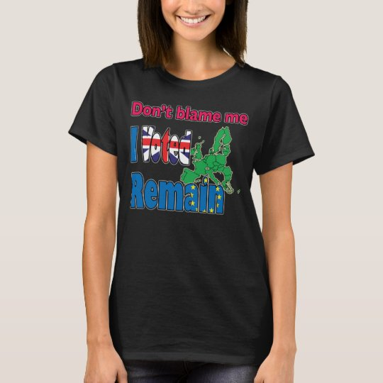 Don't blame me I voted Remain (Brexit) T-Shirt