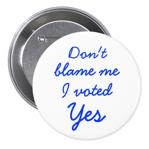 Don't blame me I voted Yes button badge