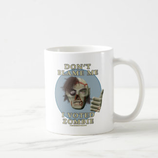 Don't Blame Me, I Voted Zombie Coffee Mug