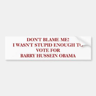 DON'T BLAME ME!I WASN'T STUPID ENOUGH TO VOTE F... BUMPER STICKER
