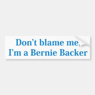 Don't Blame me I'm A Bernie Backer Blue on White Bumper Sticker