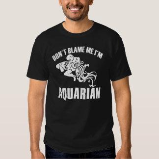 Don't blame me I'm Aquarian Tee Shirt