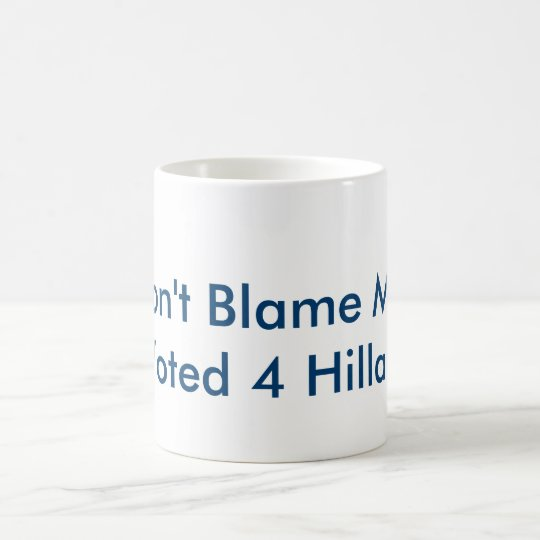 Don't Blame Me Mug! Coffee Mug