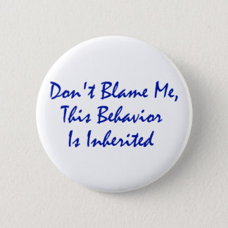 Don't Blame Me, This Behavior Is Inherited 6 Cm Round Badge