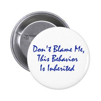 Don't Blame Me, This Behavior Is Inherited 6 Cm Round Badge