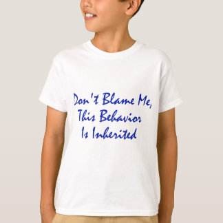 Don't Blame Me, This Behavior Is Inherited T-Shirt