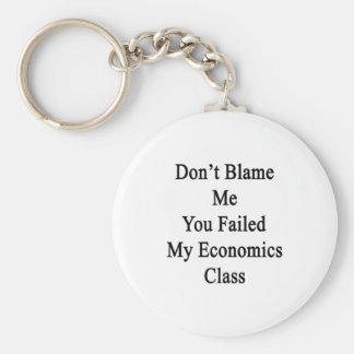 Don't Blame Me You Failed My Economics Class Key Chain