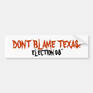 "DONT BLAME TEXAS!, ELECTION 08"" BUMPER STICKER"