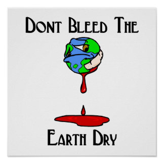 Don't Bleed the earth dry! Posters