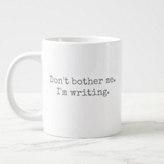 Don't bother me. I'm writing. Large Coffee Mug