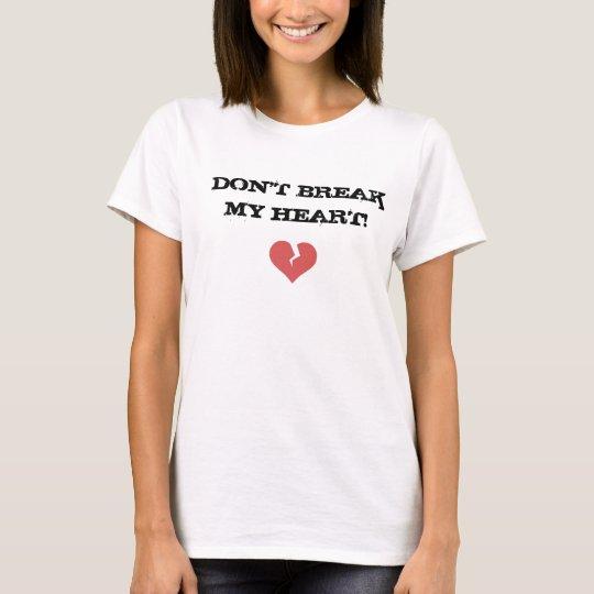 Don't break my heart! T-Shirt