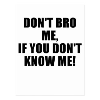 Dont Bro Me If You Dont Know Me Post Card