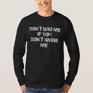 Don't bro me if you don't know me shirts