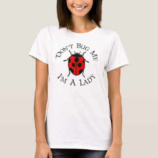 Don't Bug Me, I'm A Lady T-Shirt