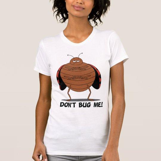 Don't Bug Me Ladies Shirt