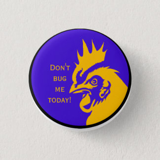 Don't bug me today! 3 cm round badge