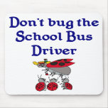 Don't Bug the Bus Driver mousepad