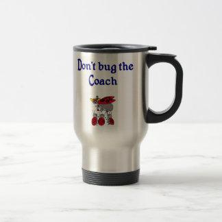 Don't bug the Coach Travel Mug