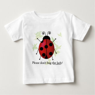 Don't bug the Lady Baby T-Shirt