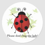 Don't bug the Lady Round Sticker