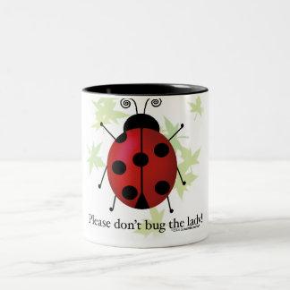 Don't bug the Lady Two-Tone Coffee Mug