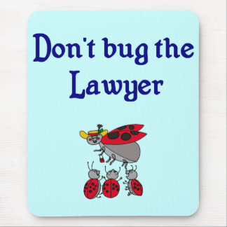 Don't Bug the Lawyer Mousepad