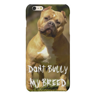 DON'T BULLY MY BREED PHONE CASE iPhone 6 PLUS CASE