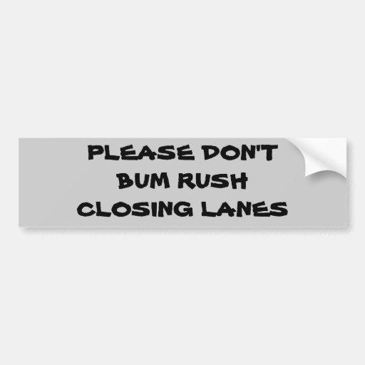 Don't Bum Rush Closing lanes Bumper Sticker