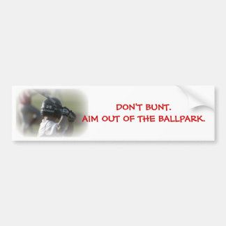 DON'T BUNT. AIM OUT OF THE BALLPARK. BUMPER STICKER