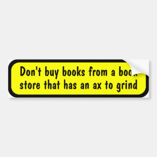 Don't buy books from a bookstore ... car bumper sticker