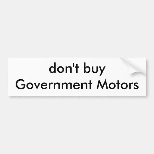 don't buy Government Motors Bumper Sticker
