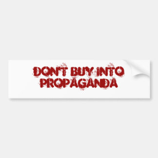 Don't Buy IntoPROPAGANDA Bumper Stickers