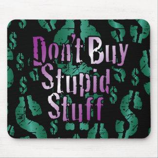 Don't Buy Stupid Stuff! on Black Mouse Pad