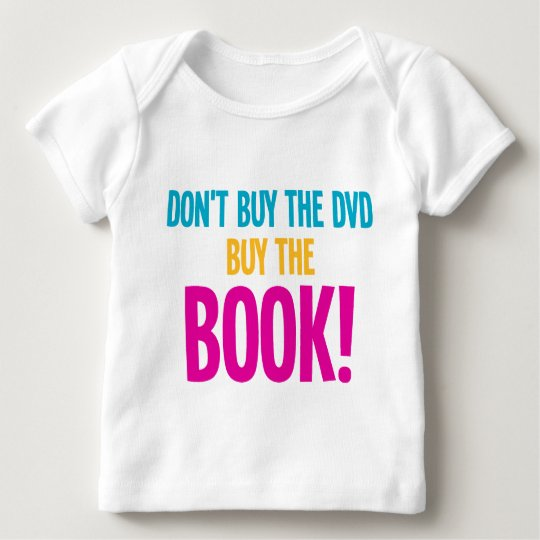 Don't Buy The DVD, Buy The Book Baby T-Shirt