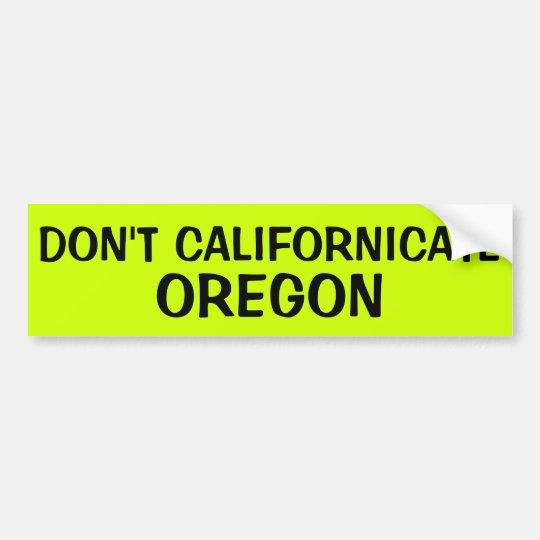 DON'T CALIFORNICATE OREGON BUMPER STICKER