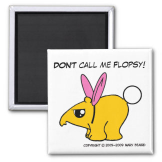 DON'T call me Flopsy Square Magnet