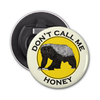 Don't Call Me Honey, Honey Badger Feminist Slogan Bottle Opener