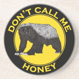 Don't Call Me Honey, Honey Badger Feminist Slogan Coaster
