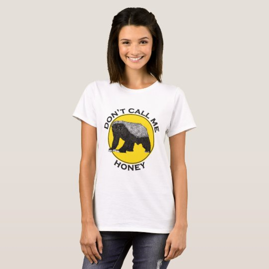 Don't Call Me Honey, Honey Badger Feminist Slogan