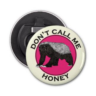 Don't Call Me Honey Honey Badger Pink Feminist Art Bottle Opener