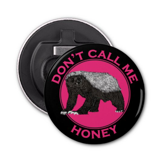 Don't Call Me Honey Honey Badger Pink Feminist