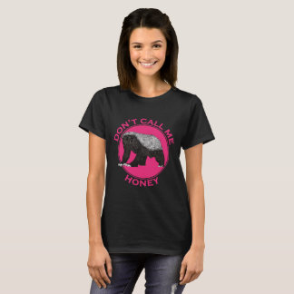 Don't Call Me Honey Honey Badger Pink Feminist Art T-Shirt